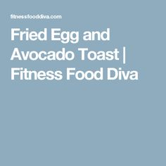 Fried Egg and Avocado Toast | Fitness Food Diva