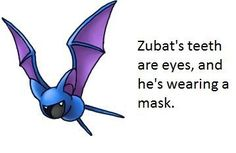 Zubat has a mask that can't be unseen