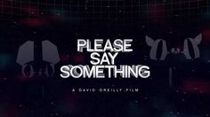 Please Say Something on Vimeo