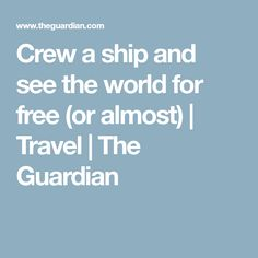 Crew a ship and see the world for free (or almost) | Travel | The Guardian