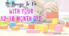 Here are some great activities for your 12-18 month old! Whether indoors or out, rain or shine, there's some fun things here that your child will love!