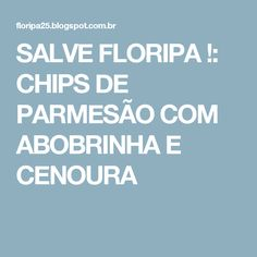 SALVE FLORIPA !: CHIPS DE PARMESÃO COM ABOBRINHA E CENOURA