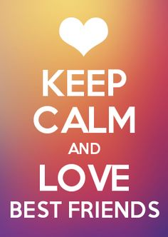 KEEP CALM AND LOVE BEST FRIENDS
