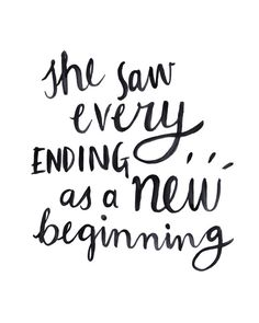 She saw every ending as a new beginning.
