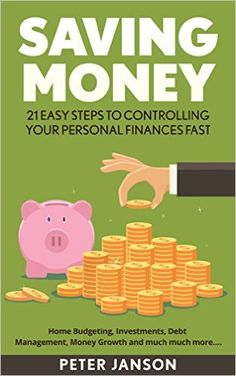 Amazon.com: SAVING MONEY: 21 EASY Steps To Controlling Your Personal Finances FAST (Money, Save Money, Personal Finances, Investing, Investments, Budgeting, Budget, Saving Money, Debt, Pay Off Debt) eBook: Peter Janson: Kindle Store