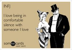 INFJ I love being in comfortable silence with someone I love | Confession Ecard