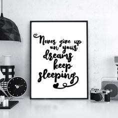 Inspirational Typographic Poster Never give up on your dreams keep sleeping  This chic print will add style and glamor to any room. The minimal and cool typography will look fabulous in your living room or kitchen. It makes a great gift, too!  ☆ If this is a gift just let me know in notes to seller when you checkout, and list their address as the shipping address. Ill be happy to send it directly to the lucky recipient. Also if you wish I can put in a printed note of yours.  ▶ PRINT DETAILS…