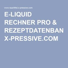 E-LIQUID RECHNER PRO & REZEPTDATENBANK:: X-PRESSIVE.COM