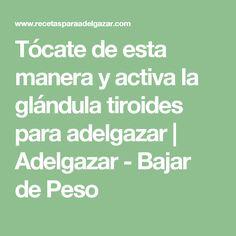 Tócate de esta manera y activa la glándula tiroides para adelgazar | Adelgazar - Bajar de Peso