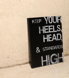 Keep your Heels, Head & Standards High - handmade quote on canvas High Heel Quotes, Heels Quotes, Sign Quotes, Words Quotes, Me Quotes, Great Quotes, Quotes To Live By, Creative Shoes, Black Spray Paint