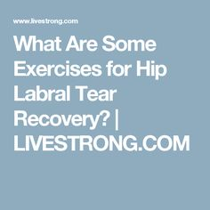 What Are Some Exercises for Hip Labral Tear Recovery? | LIVESTRONG.COM