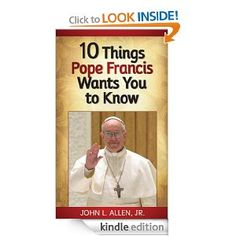 10 Things Pope Francis Wants You to Know: John L Allen Jr: Amazon.com: Kindle Store