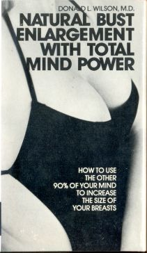 Donald L. Wilson, Natural Bust Enlargement with Total Mind Power: How to Use the Other 90 Per Cent of Your Mind to Increase the Size of Your Breasts - Google Search