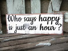 Who says happy is just an hour sign by RuffinoDesign on Etsy