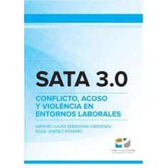 SATA 3.0 : conflicto, acoso y violencia en entornos laborales / Manuel Lucas Sebastián Cárdenas, Rosa Jiménez Romero