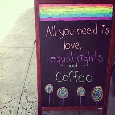 Equal rights and Coffee sounds good