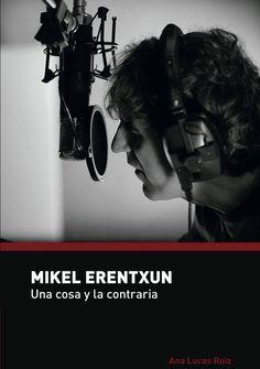 #LIBROS #MUSICA #LITERATURA #ROCK #MIKELERENTXUN #CROWDFUNDING  Mikel Erentxun: Una cosa y la contraria es un libro que recorre la vida personal y profesional de Mikel Erentxun, incluyendo la historia de Duncan Dhu, un grupo imprescindible en el pop español de finales de los 80 y principios de los 90. Crowdfunding verkami: http://www.verkami.com/projects/15324-mikel-erentxun-una-cosa-y-la-contraria/