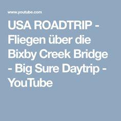 USA ROADTRIP - Fliegen über die Bixby Creek Bridge - Big Sure Daytrip - YouTube