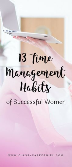 13 Time Management Habits of Successful Women. Let's get productive!