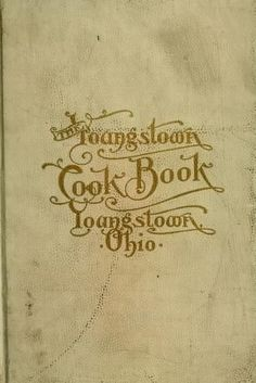1905 | The Youngstown Cook Book | Compiled by the Ladies of the First Presbyterian Church, Youngstown, Ohio