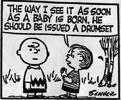 An early PEANUTS cartoon for Drummers - As soon as a baby is born, he should be issued a drumset. #DdO:) MOST POPULAR RE-PINS -  http://www.pinterest.com/DianaDeeOsborne/drums-drumming-joy/ - DRUMS AND DRUMMING JOY cartoon actually drawn by Charles Schultz starring Charlie Brown in the early years before his face and hair were defined more exactly. Pinned from http://www.pinterest.com/claxtonw/humor-pics/