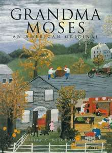 Grandma Moses [a renowned American folk artist, began at age 70] | Grandma Moses: an American Original.