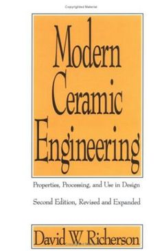 Richerson, David W. Modern ceramic engineering : properties, processing, and use in design