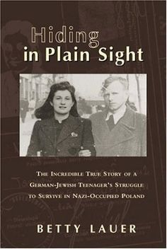 Hiding in Plain Sight: The Incredible True Story of a German-Jewish Teenager's Struggle to Survive in Nazi-Occupied Poland by Betty Lauer, http://www.amazon.com/dp/1575253496/ref=cm_sw_r_pi_dp_6H6Arb0EZP7WS