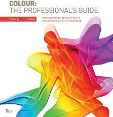 Colour: The Professional's Guide: Understanding and Mastering Colour in Art, Design and Culture