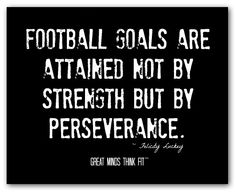 Football goals are attained not by strength but by perseverance. ~ Felicity Luckey #football #quotes #motivational #posters