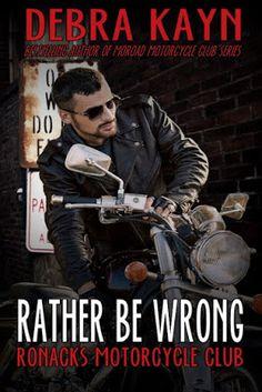 Toot's Book Reviews: Spotlight, Excerpt & Giveaway: Rather Be Wrong (Ronacks Motorcycle Club #3) by Debra Kayn