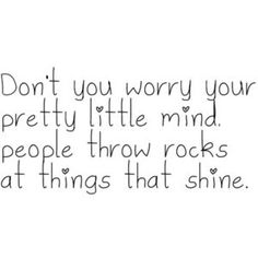 Don't you worry your pretty little mind...  -Taylor