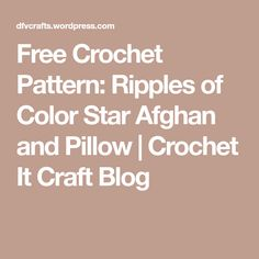 Free Crochet Pattern: Ripples of Color Star Afghan and Pillow | Crochet It Craft Blog