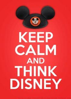 Keep Calm and Think Disney!