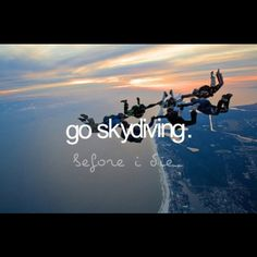 go skydiving (even though I'm terrified of heights)
