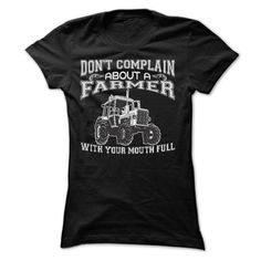 Dont Complain About A Farmer With Your Mouth Full T SHI T SHIRT