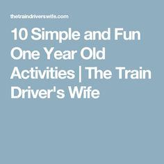 10 Simple and Fun One Year Old Activities | The Train Driver's Wife