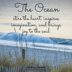 The Ocean stirs the heart, inspires imagination, and brings joy to the soul | beach quote