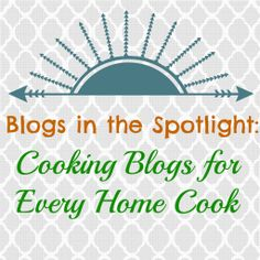 Cooking Blogs for Every Home Cook