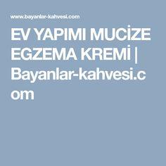 EV YAPIMI MUCİZE EGZEMA KREMİ | Bayanlar-kahvesi.com
