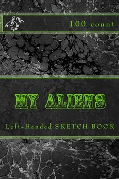 """(6"""" x 9"""" w/Glossy Cover Finish)    My Aliens: Left-Handed Sketch Book (100 Count) by Richard B. Foster http://www.amazon.com/dp/1530932750/ref=cm_sw_r_pi_dp_-.9bxb1ZE0WJ7"""