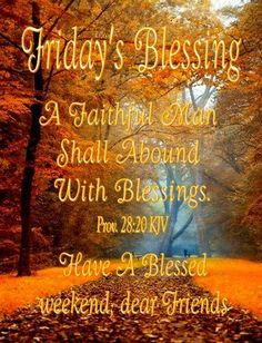 """FRIDAY'S BLESSING: Proverbs 28:20a (1611 KJV !!!!) """" A FAITHFUL MAN SHALL ABOUND WITH BLESSING:"""" HAVE A BLESSED WEEKEND MY FRIENDS !!!! Thank You Jesus, Jesus Loves You, Proverbs 28, Biblical Womanhood, People In Need, True Words, Word Of God, Christianity, Encouragement"""