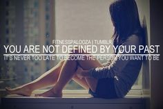You are not defined by your past.