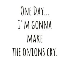Make the onions cry baby Sassy Quotes, Best Quotes, Funny Quotes, Funny Humor, Words Quotes, Life Quotes, Sayings, The Words, Foodie Quotes