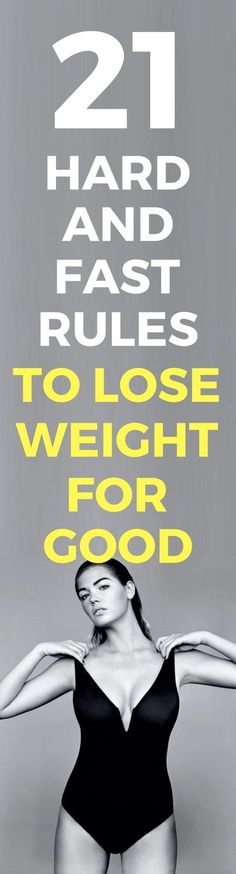 21 hard and fast rules to lose weight for good.