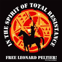 """In the spirit of total resistance, free Leonard Peltier! Leonard Peltier is a Native American activist & member of the AIM. In 1977 he was convicted & sentenced to 2 consecutive terms of life imprisonment for 1st degree murder in the shooting of 2 FBI agents during a 1975 conflict. Peltier's indictment and conviction have been the subject of much controversy. Amnesty International placed his case under the """"Unfair Trials"""" category of its Annual Report: USA 2010."""
