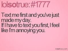 So true though. I feel like I'm annoying people when I do that.