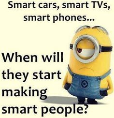 Smart Cars Smart Phones Smart Tvs When Will They Start Making Smart People funny quotes quote jokes lol funny quote funny quotes funny sayings joke humor minion minions minion quotes funny minion quotes Funny Minion Memes, Minions Quotes, Funny Texts, Minion Humor, Soccer Humor, Football Humor, Epic Texts, Cute Minion Quotes, Minion Sayings