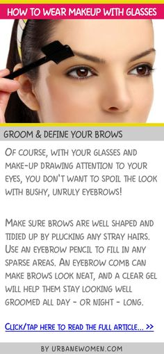 How to wear makeup with glasses - Groom & define your brows