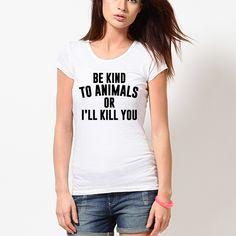 Blusa Feminina Be Kind to Animals or I'll Kill You. Disponível em várias cores e modelos lá no nosso site!  Este produto ajuda cães, gatos e abrigos por todo o Brasil.